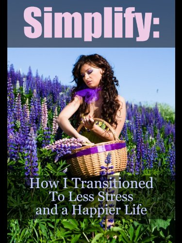 simplify-how-i-transitioned-to-a-less-stressful-happier-life-and-how-you-can-too-english-edition