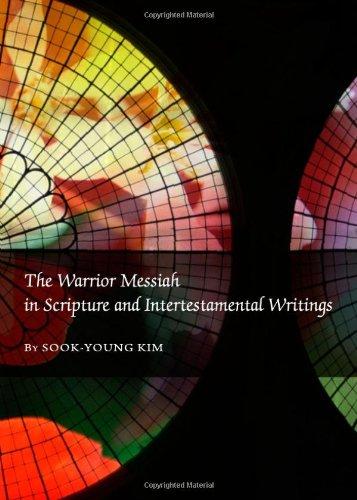 The Warrior Messiah in Scripture and Intertestamental Writings