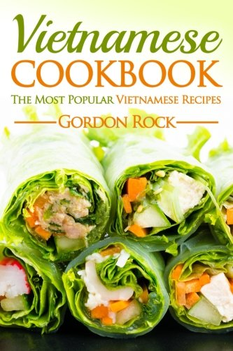 Vietnamese Cookbook: The Most Popular Vietnamese Recipes by Gordon Rock