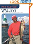 Pro Tactics: Walleye: Use the Secrets...