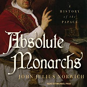 Absolute Monarchs: A History of the Papacy | [John Julius Norwich]