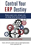 img - for Control Your ERP Destiny: Reduce Project Costs, Mitigate Risks, and Design Better Business Solutions book / textbook / text book
