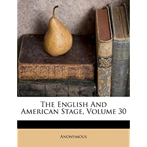 The English And American Stage, Volume 30: Anonymous: 9781175090454
