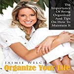 Organize Your Life: The Importance of Being Organized and Tips on How to Maintain It | Jaimie Welch