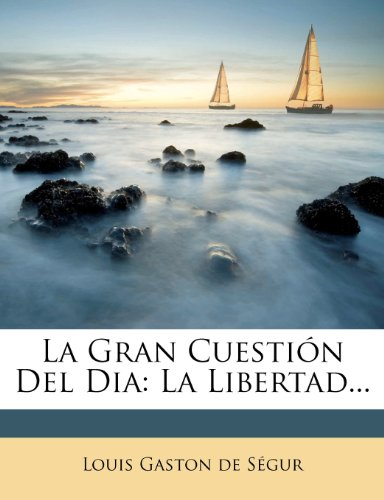 La Gran Cuestión Del Dia: La Libertad...