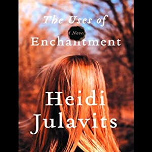 The Uses of Enchantment: A Novel | [Heidi Julavits]