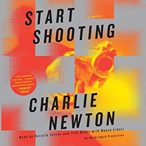 Start Shooting: A Novel | [Charlie Newton]