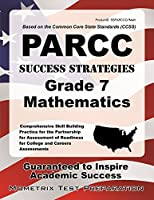 PARCC Success Strategies Grade 7 Mathematics Study Guide: PARCC Test Review for the Partnership for Assessment of Readiness for College and Careers Assessments