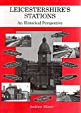 Leicestershire's Stations: an Historical Perspective (0953362809) by Moore, Andrew