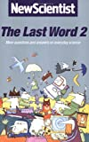 New Scientist The Last Word 2: More Questions and Answers on Everyday Science: More Questions and Answers on Everyday Science Vol 2