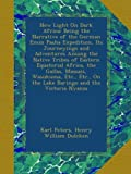 New Light On Dark Africa: Being the Narrative of the German Emin Pasha Expedition, Its Journeyings and Adventures Among the Native Tribes of Eastern ... On the Lake Baringo and the Victoria Nyanza
