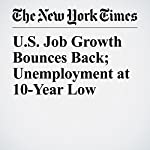 U.S. Job Growth Bounces Back; Unemployment at 10-Year Low | Patricia Cohen