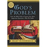 God's Problem: How the Bible Fails to Answer Our Most Important Question--Why We Suffer ~ Bart D. Ehrman