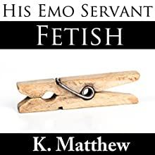 Fetish: His Emo Servant, Part 8 Audiobook by K Matthew Narrated by Kirk Westman