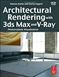 Architectural Rendering with 3ds Max and V-Ray: Photorealistic Visualization 1st (first) Edition by Kuhlo, Markus, Eggert, Enrico [2010]