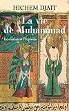 La vie de Muhammad T.1 : R�v�lation et Proph�tie (Divers Histoire)