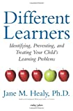 Different Learners: Identifying, Preventing, and Treating Your Child's Learning Problems Jane M. Healy