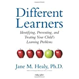 Different Learners: Identifying, Preventing, and Treating Your Child's Learning Problems ~ Jane M. Healy