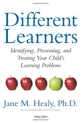 Different Learners: Identifying, Preventing, and Treating Your Child&#039;s Learning Problems