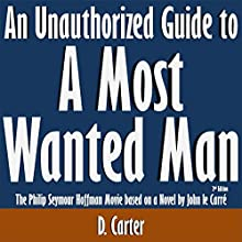 An Unauthorized Guide to A Most Wanted Man: The Philip Seymour Hoffman Movie Based on a Novel by John le Carré (       UNABRIDGED) by D. Carter Narrated by Tom McElroy