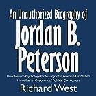 An Unauthorized Biography of Jordan B. Peterson: How Toronto Psychology Professor Jordan Peterson Established Himself as an Opponent of Political Correctness Hörbuch von Richard West Gesprochen von: Eva R. Marienchild