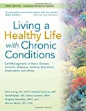 img - for Living a Healthy Life with Chronic Conditions:Self Management of Heart Disease, Arthritis, Diabetes, Asthma, Bronchitis, Emphysema and others (Third Edition) book / textbook / text book