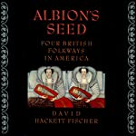 Albion's Seed: Four British Folkways in America, Vol. 1 | David Hackett Fischer