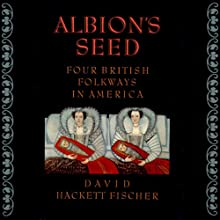 Albion's Seed: Four British Folkways in America, Vol. 1 (       UNABRIDGED) by David Hackett Fischer Narrated by Julian Elfer