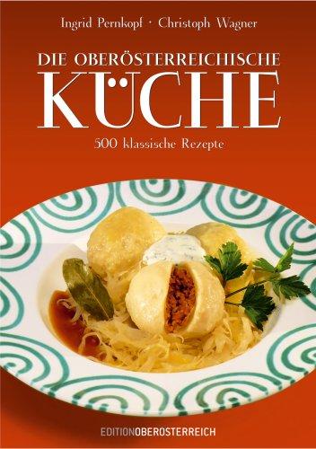 Suchen : Die oberösterreichische Küche: 520 klassische Rezepte