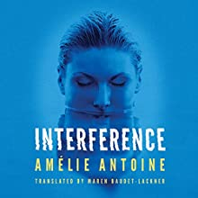 Interference Audiobook by Amélie Antoine, Maren Baudet-Lackner - translator Narrated by Will Damron, Carly Robins, Amy McFadden, Brittany Pressley