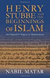 img - for Henry Stubbe and the Beginnings of Islam: The Originall & Progress of Mahometanism book / textbook / text book