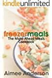Freezer Meals: The Make-Ahead Meals Cookbook