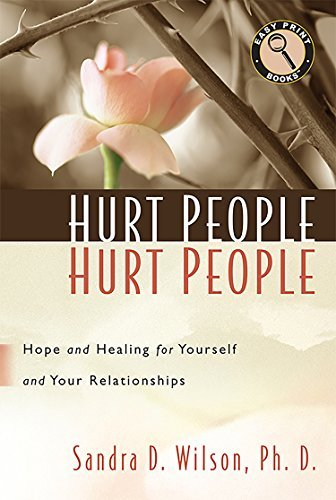 Hurt People Hurt People: Hope and Healing for Yourself and Your Relationships (Easy Print Books) by Dr. Sandra D. Wilson (2014-08-01)