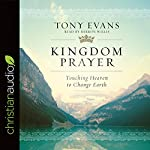 Kingdom Prayer: Touching Heaven to Change Earth | Tony Evan