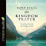 Kingdom Prayer: Touching Heaven to Change Earth | Tony Evan