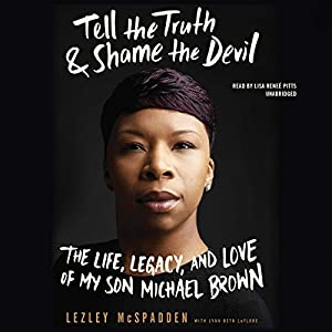 Tell the Truth & Shame the Devil: The Life, Legacy, and Love of My Son Michael Brown Audiobook by Lezley McSpadden Narrated by Lisa Reneé Pitts