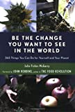 Be the Change You Want to See in the World: 365 Things You Can Do for Yourself And Your Planet (1573242977) by Fisher-McGarry, Julie