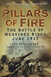 img - for Pillars of Fire: The Battle of Messines Ridge June 1917 book / textbook / text book