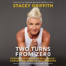 Two Turns from Zero: Pushing to Higher Fitness Goals - Converting Them to Life Strength Audiobook by Stacey Griffith Narrated by Stacey Griffith, Gabra Zackman