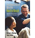 img - for Teaching Children Who are Hard to Reach: Relationship-Driven Classroom Practice (Paperback) - Common book / textbook / text book