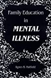 img - for Family Education in Mental Illness by Agnes B. Hatfield PhD (1990-03-16) book / textbook / text book