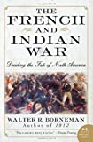 Acquista The French and Indian War: Deciding the Fate of North America