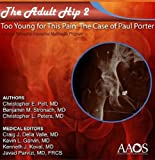 img - for The Adult Hip Case 2: Acetabular Dysplasia, Too Young for This Pain, the Case of Paul Porter, a Virtual Fellowship Interactive Multimedia Program book / textbook / text book