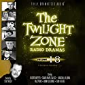 The Twilight Zone Radio Dramas, Volume 18  by Rod Serling, Montgomery Pittman, Richard Matheson, Charles Beaumont, William Idelson Narrated by  full cast