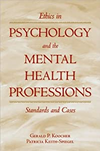G. P. Koocher's,P. Keith-Spiegel's Ethics in Psychology and the Mental Health Professions 3rd(third) edition(Ethics in Psychology and the Mental Health Professions: Standards and Cases (Oxford Textbooks in Clinical Psychology) (Hardcover))(2008)