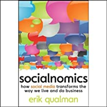 Socialnomics: How Social Media Transforms the Way We Live and Do Business (       UNABRIDGED) by Erik Qualman Narrated by Nick Sullivan