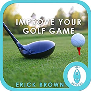 Improve Your Golf Game: Focus & Concentration (Hypnosis & Meditation) | [Erick Brown]