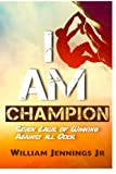 img - for I AM Champion: Seven Laws to Winning Against All Odds book / textbook / text book