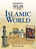 Historical Atlas of the Islamic World (0816053324) by Nicolle, David