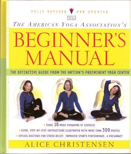 The American Yoga Association's Beginner's Manual: The Definitive Guide from the Nation's Preeminent Yoga Center